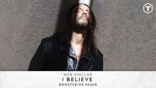 Bob Sinclar - I Believe (Boostekids Remix) (Official Audio)