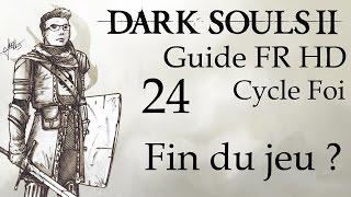 [Dark Souls II] Guide FR HD - 24 - Fin du jeu ?
