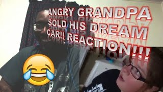 ANGRY GRANDPA SOLD HIS DREAM CAR!! REACTION!!!
