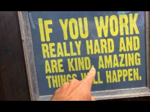 IF YOU WORK REALLY HARD AND ARE KIND, AMAZING THINGS WILL HAPPEN