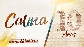 Jorge e Mateus - Calma [10 Ano Ao Vivo] (Vídeo Oficial)