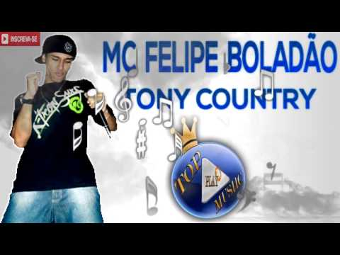 mc-felipe-boladÃo---tony-country-♪(letra-download)♫