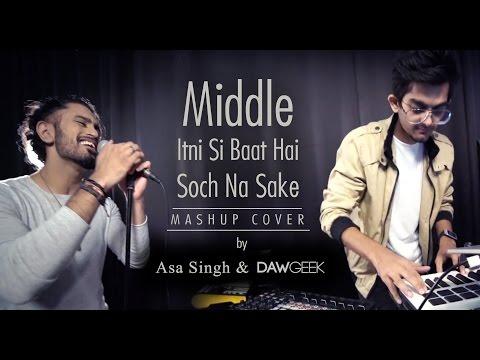 Middle Itni Si Baat Hai Soch Na Sake Mashup Cover | DAWgeek & Asa Singh