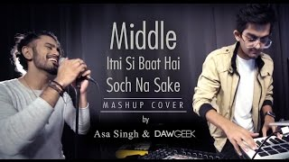 Download Hindi Video Songs - Middle Itni Si Baat Hai Soch Na Sake Mashup Cover | DAWgeek & Asa Singh