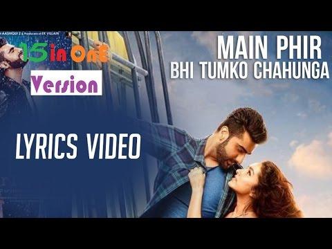 Main Phir Bhi Tumko Chahunga |15 In One | Cover |  Full Video Song With Lyrics | Half Girlfriend |