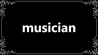 Musician - Definition and How To Pronounce