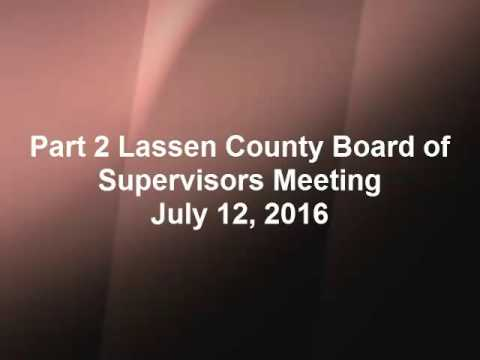 Part 2 Lassen County Board of Supervisors Meeting, July 12, 2016