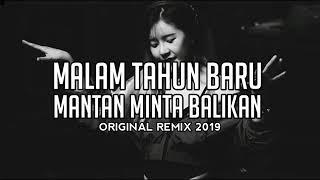 Download Lagu DJ MALAM TAHUN BARU MANTAN MINTA BALIKAN ORIGINAL REMIX 2019 mp3