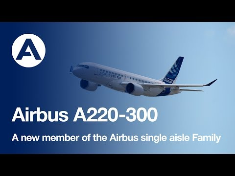 Meet the Airbus A220-300,  the new member of the Airbus single aisle Family