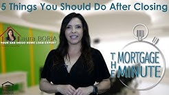 5 Things You Should Do After Closing | The Mortgage Minute| Laura Borja-San Diego Home Loans