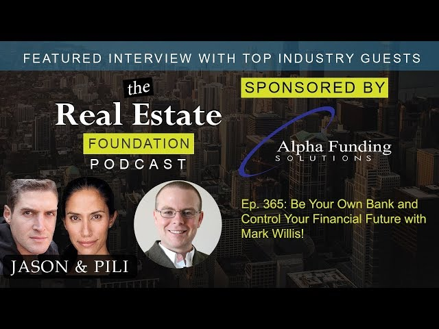 Ep. 365: Be Your Own Bank and Control Your Financial Future with Mark Willis!