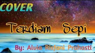 Lirik dan lagu TERDIAM SEPI   By ALVIA RISFANI PRAHASTI