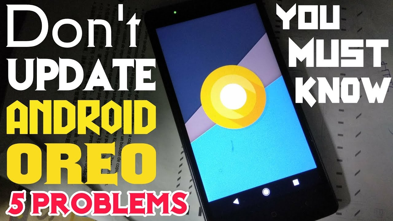 Android 8 0 Oreo Problems: Don't Update To Android Oreo:5 Problems With Android 8.0