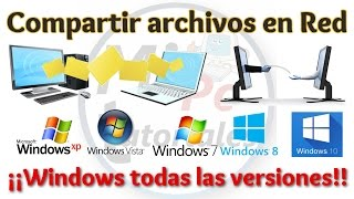 Tutorial Como Compartir Archivos en Red con Windows XP, Vista, 7, 8, 8.1 y 10 | Compartir Carpetas