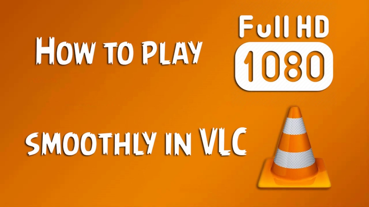 How to Play FULL HD Video Smoothly with VLC