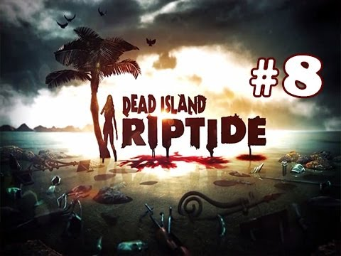 Dead Island Riptide Walkthrough Gameplay Part 8 - Natural Resources (Chapter 3)