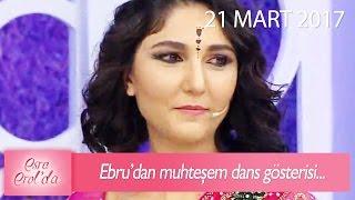 Ebru'dan muhteşem dans gösterisi - Esra Erol'da 21 Mart 2017 - 362. Bölüm -