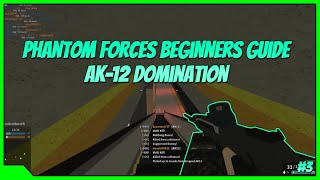 Roblox Phantom Forces Beginners Guide #3 AK 12 Domination 90-13   Phantom Forces Lets Play
