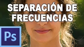 Separación de frecuencias: Retoque de piel profesional - Tutorial Photoshop en Español