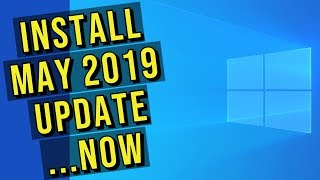 Install May 2019 Update For Windows 10...Now