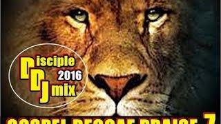 GOSPEL REGGAE PRAISE 7 2016 @DISCIPLEDJ REGGAE MIX
