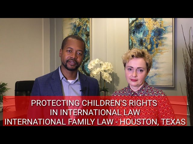 PROTECTING CHILDREN'S RIGHTS IN INTERNATIONAL LAW, International Family Law - Houston, Texas