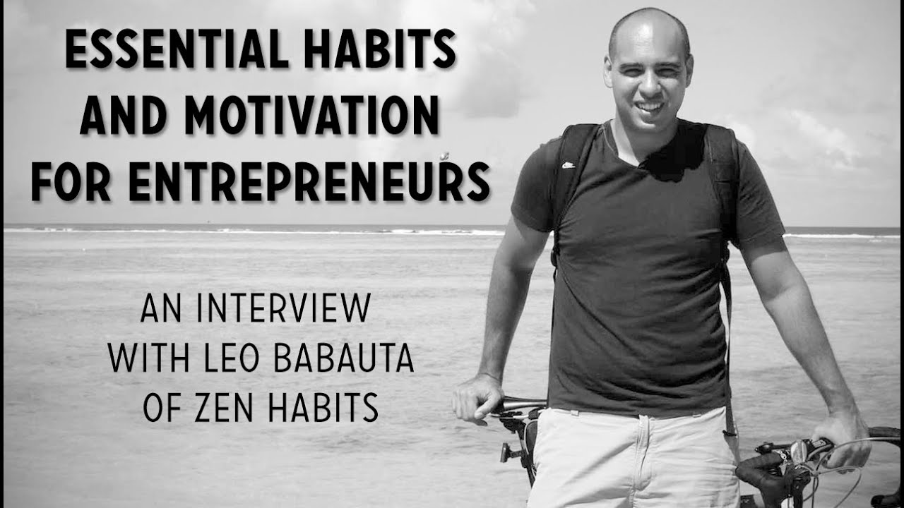 essential habits and motivation for entrepreneurs an interview essential habits and motivation for entrepreneurs an interview leo babauta