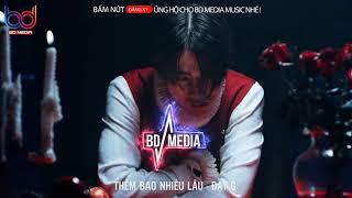 Thêm Bao Nhiêu Lâu - Đạt G [ Bản Mix CỰC CHẤT ] DJ Phi Nguyễn | BD MEDIA