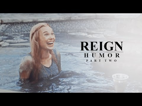 reign | humor part two