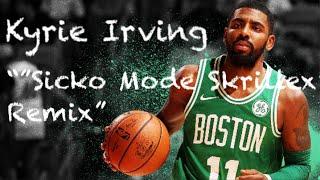 "Kyrie Irving NBA Mix ~ ""Sicko Mode"" (Skrillex Remix with Travis Scott and Drake) Video"