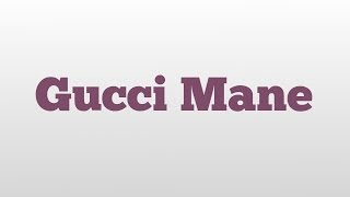 Gucci Mane meaning and pronunciation