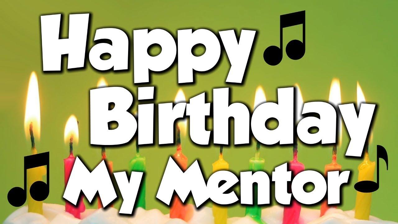 Happy Birthday My Mentor A Happy Birthday Song Youtube