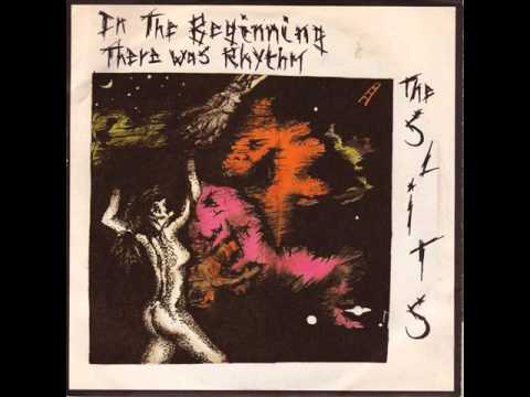 The slits in the beginning there was rhythm