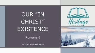 "2/10/21, ""Our 'In Christ' Existence,"" Pastor Michael Alvis"