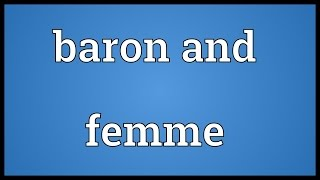 Baron and femme Meaning