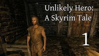 Unlikely Hero:A Skyrim Tale- Part 1 (Backstory and Mods and Monsters)