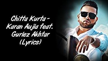 Chitta Kurta Full Song LYRICS - Karan Aujla feat. Gurlez Akhtar   Deep Jandu   SahilMix Lyrics