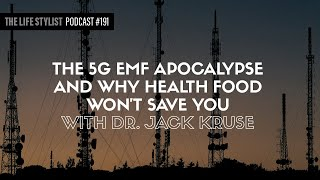 The 5G EMF Apocalypse And Why Health Food Won't Save You With Dr. Jack Kruse #191