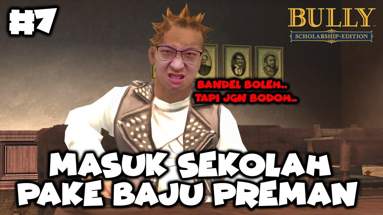 Tampang Preman Masuk Sekolah - Bully: Scholarship Edition Indonesia - Part 7