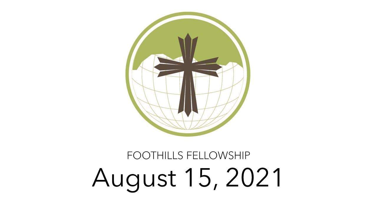 Foothills Fellowship Worship Service 8/15/21