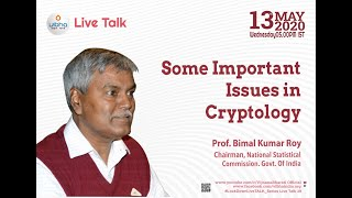 Some important issues in Cryptology by Prof Bimal Kumar Roy