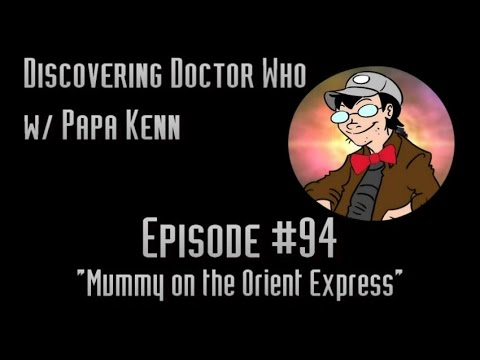 "Discovering Doctor Who (Ep. #94) - ""Mummy on the Orient Express"""