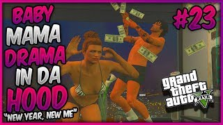 "GTA 5 ONLINE ""BABY MAMA DRAMA IN DA HOOD"" EP. 23 - NEW YEAR,  NEW ME (HAPPY NEW YEARS)"