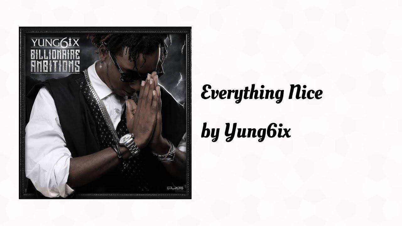 Download Everything Nice (AUDIO) - Yung6ix