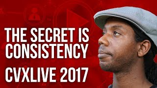 The Secret to Success on YouTube is Consistency [CVXLIVE 2017]