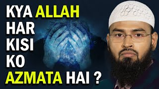 Allah Kya Har Kisi Ko Azmata Hai Agar Nahi To Allah Kis Ko Azmata Hai By Adv. Faiz Syed