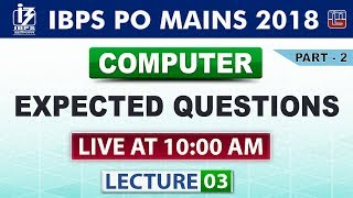 Expected Questions | Part 2 | Lecture 3 | IBPS PO Mains 2018 | Computer | 10:00 AM