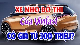 Vinfast sẽ bán xe nhỏ giá từ 300 triệu đồng? Thị trường ô tô xe máy
