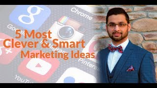 5 Most Clever & Smart Marketing Ideas - Rapidly Grow Your Business, Get More Customers By Next Week