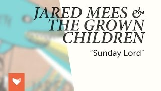 """Jared Mees & The Grown Children - """"Sunday Lord"""""""